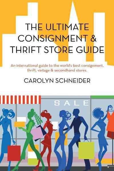 The Ultimate Consignment & Thrift Store Guide: An International Guide to the World's Best Consignment, Thrift, Vi... (Paperback)