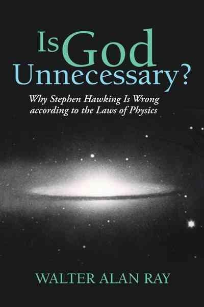 Is God Unnecessary?: Why Stephen Hawking Is Wrong According to the Laws of Physics (Paperback)