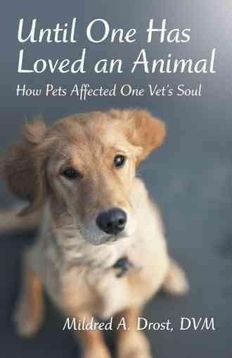 Until One Has Loved an Animal: How Pets Affected One Vet's Soul (Hardcover)