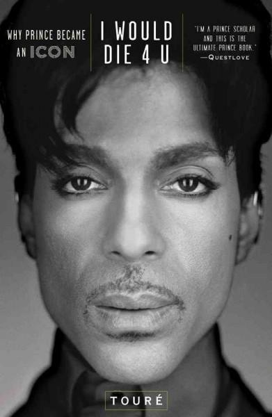 I Would Die 4 U: Why Prince Became an Icon (Hardcover)