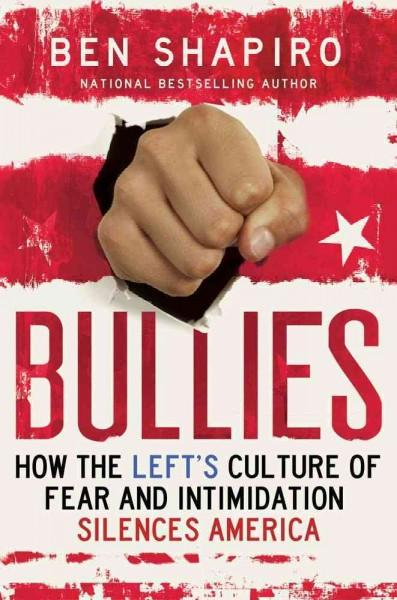 Bullies: How the Left's Culture of Fear and Intimidation Silences Americans (Hardcover)