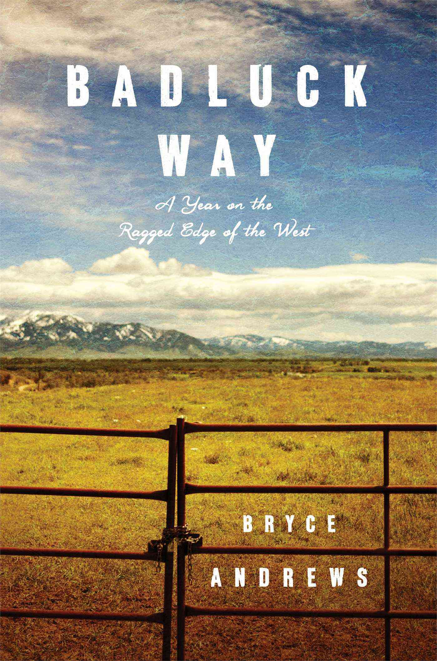 Badluck Way: A Year on the Ragged Edge of the West (Hardcover)