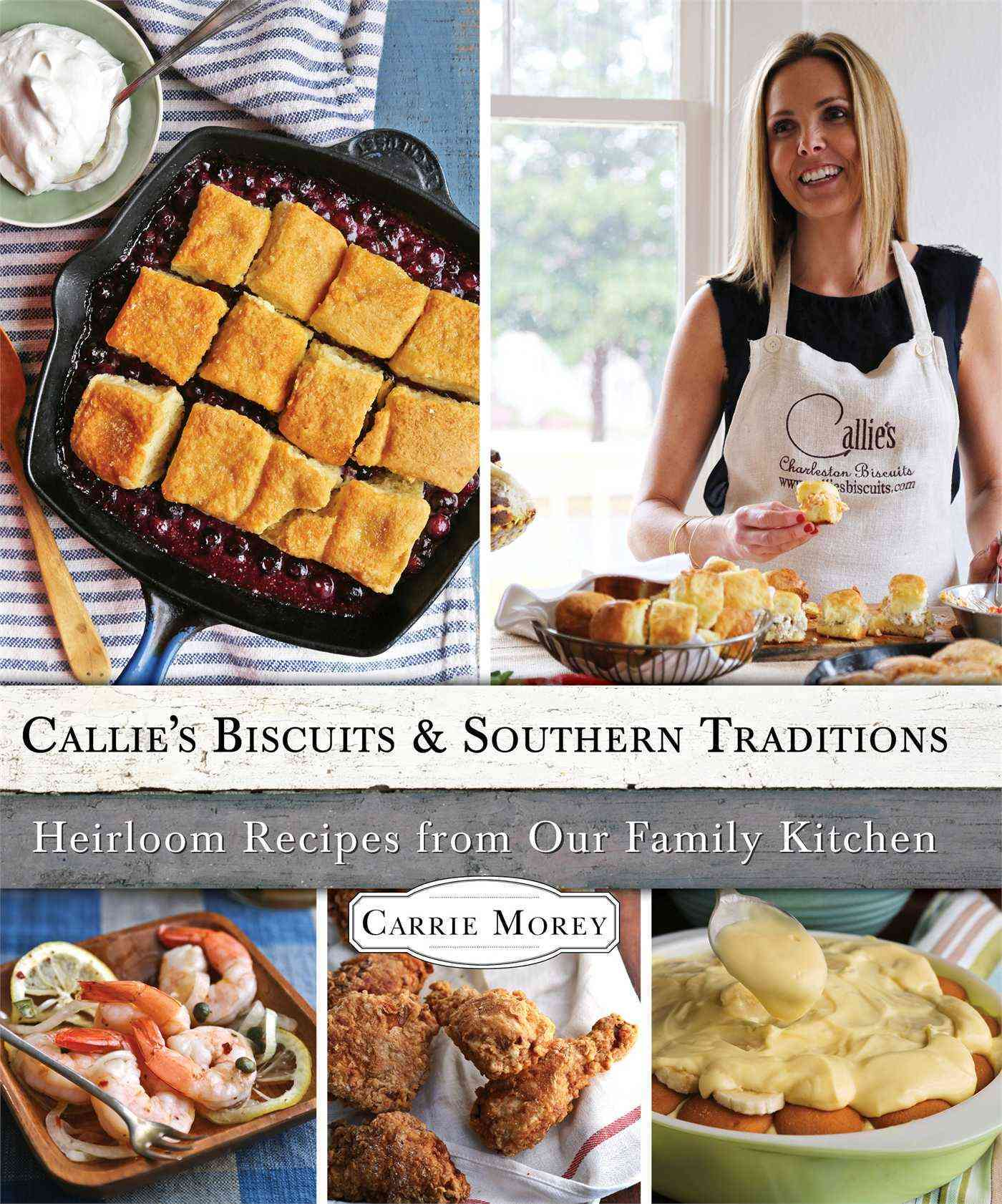 Callie's Biscuits and Southern Traditions: Heirloom Recipes from Our Family Kitchen (Hardcover)