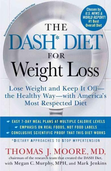 The DASH Diet for Weight Loss: Lose Weight and Keep It Off-the Healthy Way-with America's Most Respected Diet (Paperback)