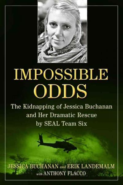 Impossible Odds: The Kidnapping of Jessica Buchanan and Her Dramatic Rescue by Seal Team Six (Hardcover)