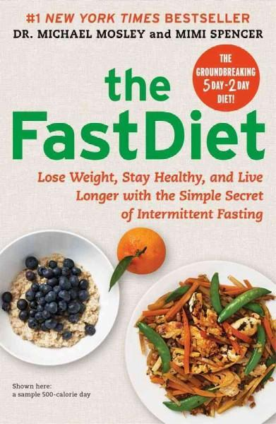 The FastDiet: Lose Weight, Stay Healthy, and Live Longer With the Simple Secret of Intermittent Fasting (Hardcover) - Thumbnail 0