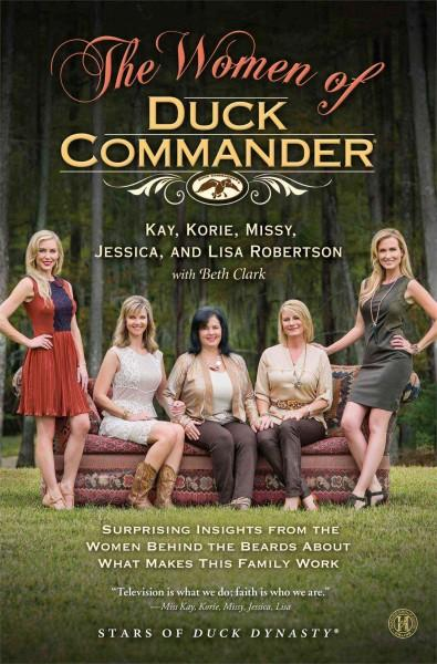 The Women of Duck Commander: Surprising Insights from the Women Behind the Beards About What Makes This Family Work (Hardcover)