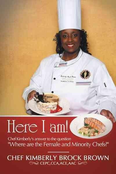 """Here I Am!: Chef Kimberly's Answer to the Question """"Where Are the Female and Minority Chefs?"""" (Hardcover)"""