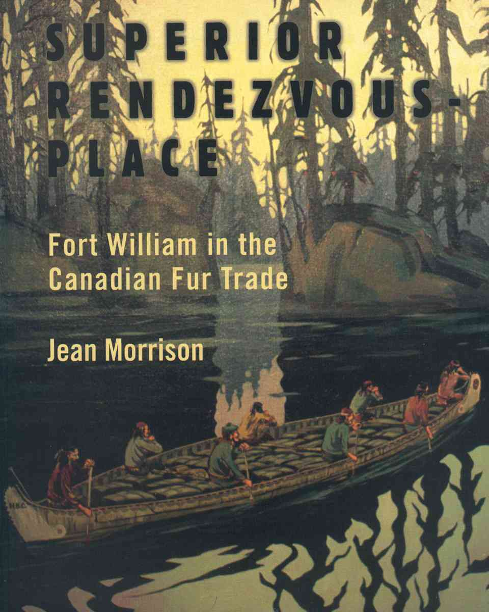 Superior Rendezvous-Place: Fort William in the Canadian Fur Trade (Paperback)