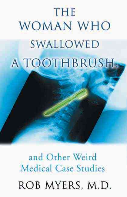 The Woman Who Swallowed a Toothbrush: And Other Bizarre Medical Cases (Paperback)