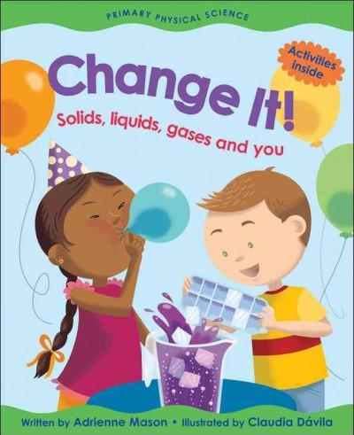 Change It!: Solids, Liquids, Gases And You (Paperback)