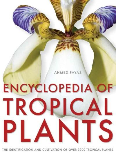 Encyclopedia of Tropical Plants: Identification and Cultivation of over 3000 Tropical Plants (Hardcover)
