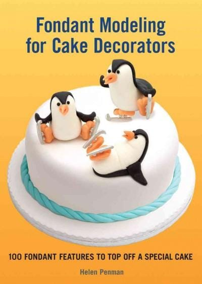Fondant Modeling for Cake Decorators: 100 Fondant Features to Top Off a Special Cake (Hardcover)