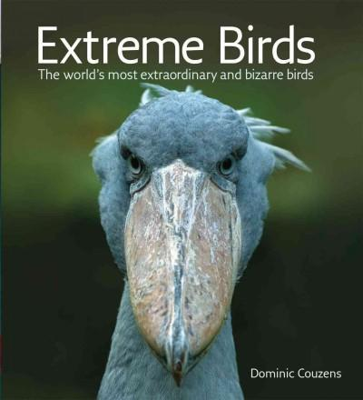 Extreme Birds: The World's Most Extraordinary and Bizarre Birds (Paperback)