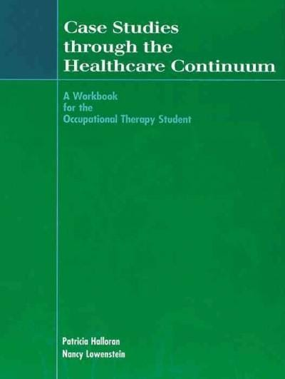 Case Studies Through the Health Care Continuum: A Workbook for the Occupational Therapy Student (Paperback)