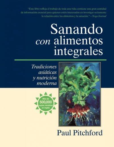 Sanando Con Alimentos Integrales: Tradiciones Asiaticas Y Nutrition Moderna (Paperback)