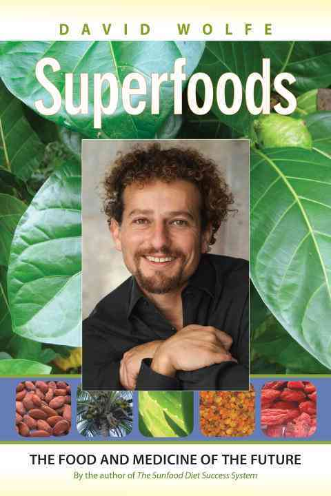 Superfoods: The Food and Medicine of the Future (Paperback)