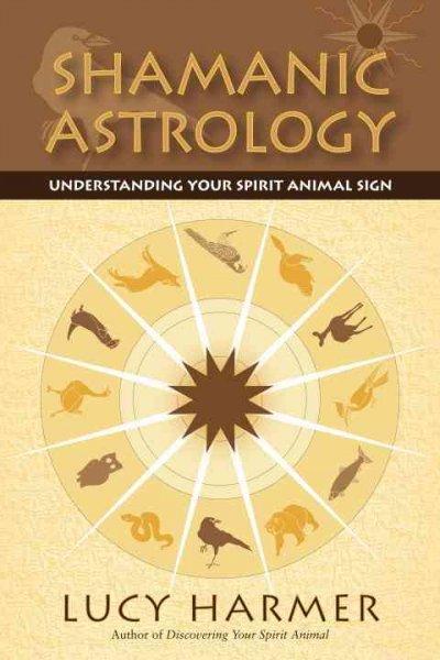 Shamanic Astrology: Understanding Your Spirit Animal Sign (Paperback)