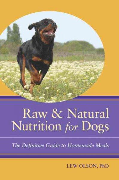 Raw & Natural Nutrition for Dogs: The Definitive Guide to Homemade Meals (Paperback)