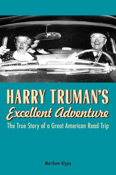 Harry Truman's Excellent Adventure: The True Story of a Great American Road Trip (Hardcover)