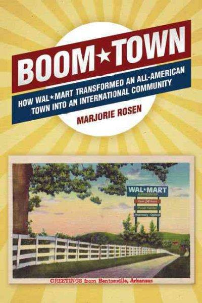 Boom Town: How Wal-Mart Transformed an All-American Town into an International Community (Hardcover)