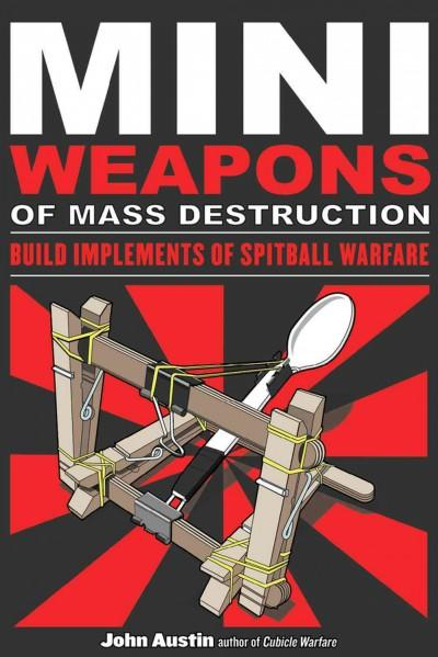 Mini Weapons of Mass Destruction: Build Implements of Spitball Warfare (Paperback)