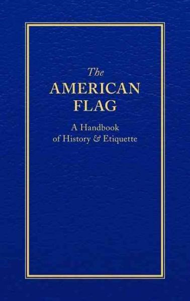 The American Flag: A Handbook of History & Etiquette (Hardcover)