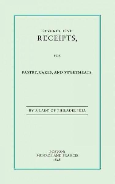 Seventy-five Receipts for Pastry, Cakes (Paperback)