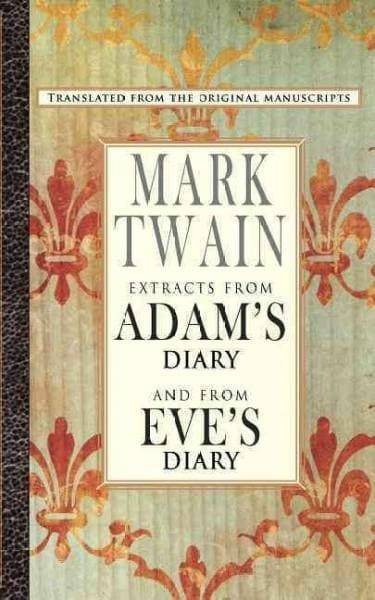 Extracts from Adam's Diary/Eve's Diary: Memoirs of the First Man Written Down by Mark Twain (Paperback)