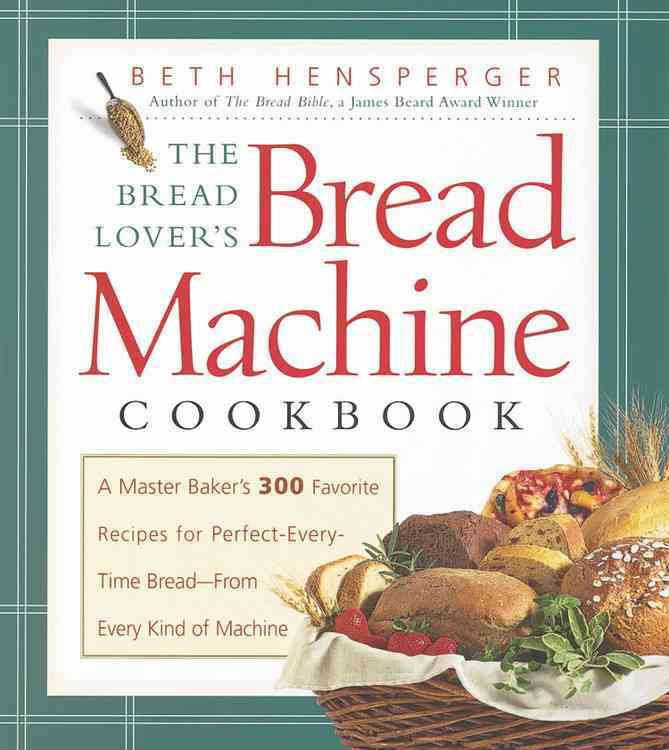 The Bread Lover's Bread Machine Cookbook: A Master Baker's 300 Favorite Recipes for Perfect-Every-Time Bread from... (Paperback) - Thumbnail 0