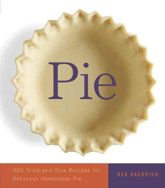 Pie: 300 Tried-And-True Recipes for Delicious Homemade Pie (Paperback)