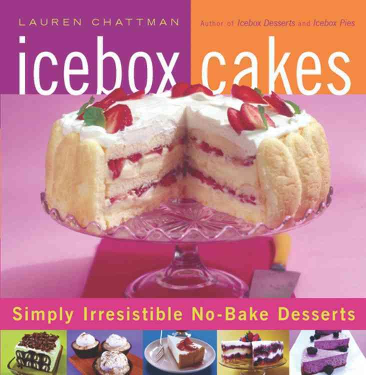 Icebox Cakes: Simply Irresistible No-bake Desserts (Paperback)