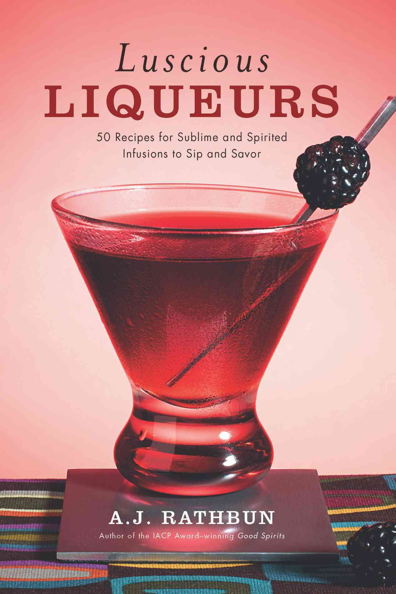 Luscious Liqueurs: 50 Recipes for Sublime and Spirited Infusions to Sip and Savor (Hardcover)