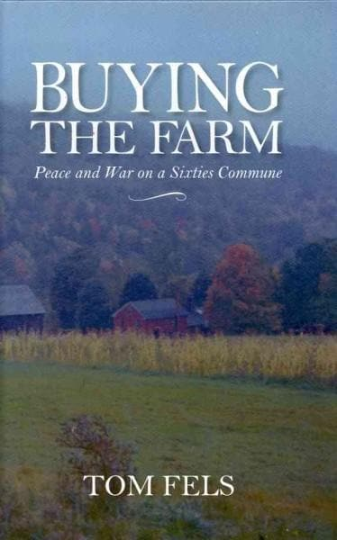 Buying the Farm: Peace and War on a Sixties Commune (Hardcover)