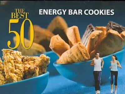 The Best 50 Energy Bar Cookies (Paperback)