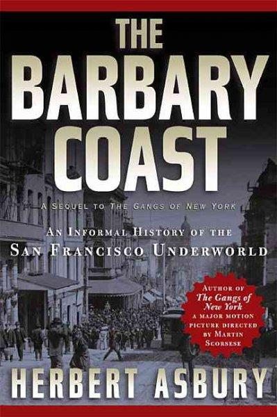 The Barbary Coast: An Informal History of the San Francisco Underworld (Paperback)