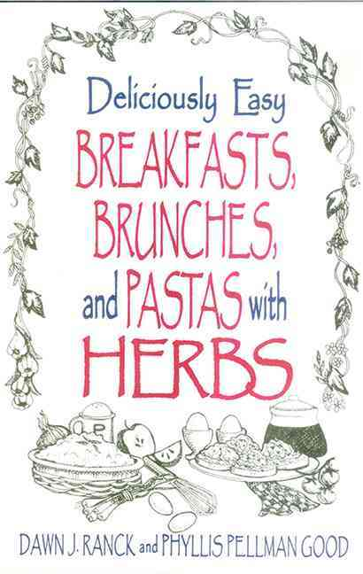 Deliciously Easy Breakfasts, Brunches, and Pastas With Herbs (Paperback)