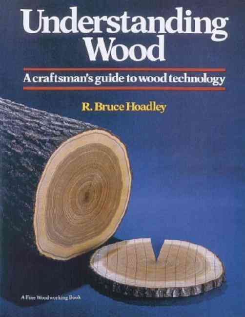Understanding Wood: A Craftsman's Guide to Wood Technology (Hardcover)