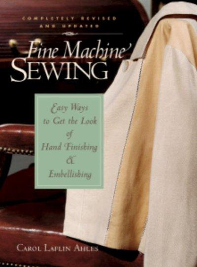 Fine Machine Sewing: Easy Ways to Get the Look of Hand Finishing and Embellishing (Hardcover)
