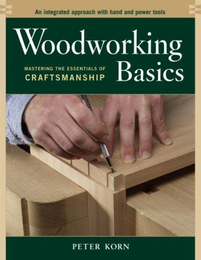 Woodworking Basics: Mastering the Essentials of Craftsmanship (Paperback)
