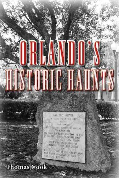 Orlando's Historic Haunts: True Stories of Restless Spirits from the City Beautiful (Paperback)