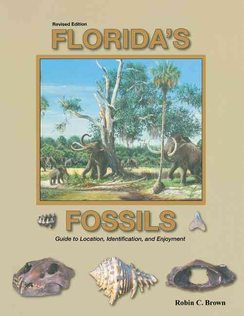 Florida's Fossils: Guide to Location, Identification and Enjoyment (Paperback)
