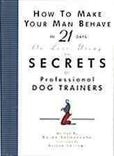 How to Make Your Man Behave in 21 Days or Less Using the Secrets of Professional Dog Trainers (Hardcover)