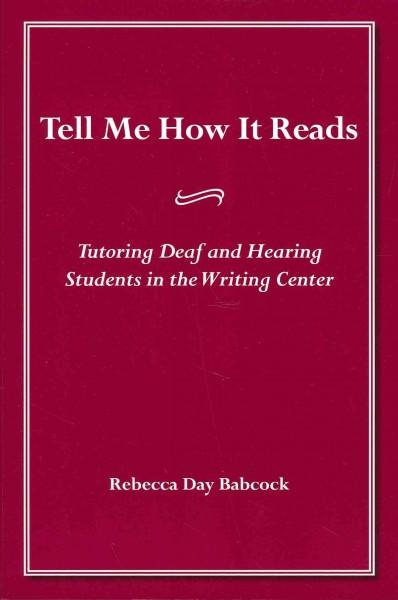 Tell Me How It Reads: Tutoring Deaf and Hearing Students in the Writing Center (Paperback)