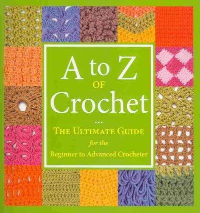 A to Z of Crochet: The Ultimate Guide for the Beginner to Advanced Crocheter (Paperback)