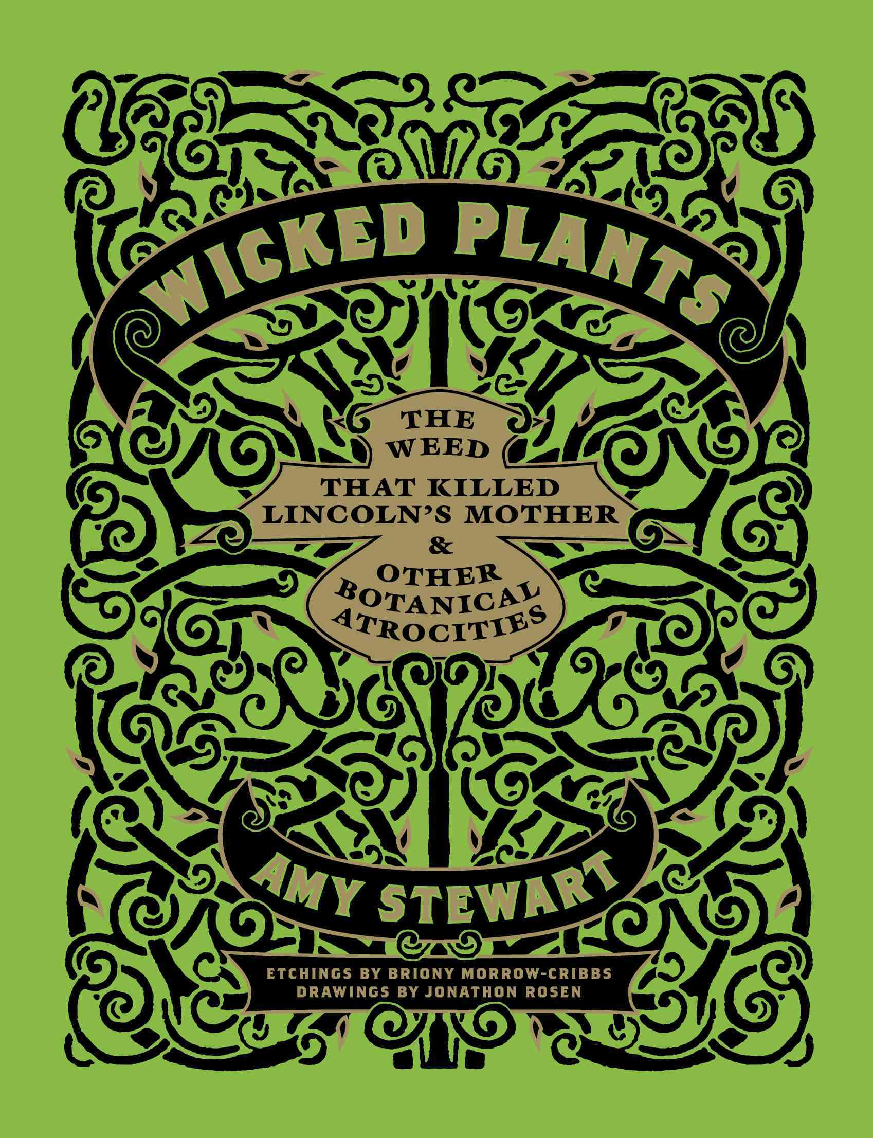 Wicked Plants: The Weed That Killed Abraham Lincoln's Mother & other Botanical Atrocities (Hardcover)
