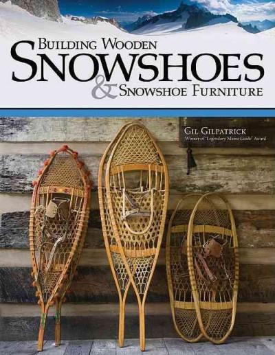 Building Wooden Snowshoes & Snowshoe Furniture (Paperback)