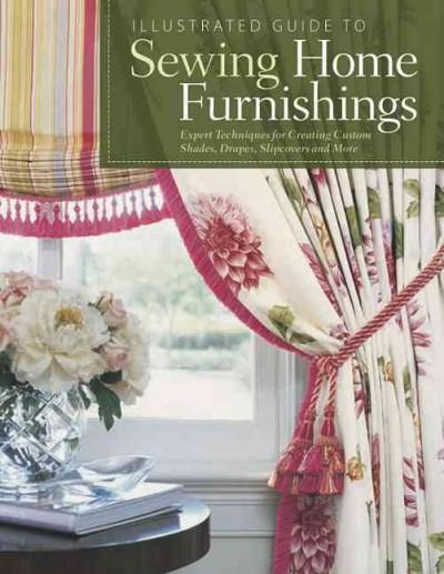 Illustrated Guide to Sewing Home Furnishings: Expert Techniques for Creating Custom Shades, Drapes, Slipcovers an... (Paperback)
