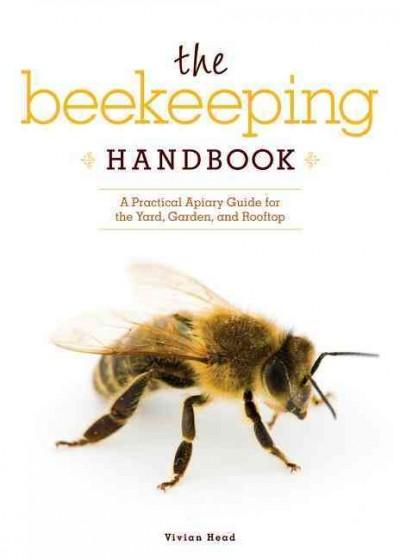 The Beekeeping Handbook: A Practical Apiary Guide for the Yard, Garden, and Rooftop (Paperback)