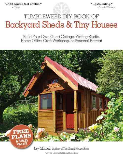 The Tumbleweed DIY Book of Backyard Sheds & Tiny Houses: Build Your Own Guest Cottage, Writing Studio, Home Offic... (Paperback)